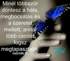 Minél többször...♡ Butterfly Quotes, Pinterest Photos, Note To Self, How Beautiful, Picture Quotes, Quotations, Life Quotes, Inspirational Quotes, Wisdom