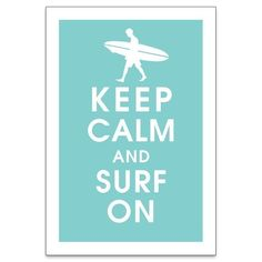 Keep Calm and SURF ON (Surfer Boy) 13x19 Poster (Featured in Parisian Blue) Buy 3 and get 1 FREE. $15.95, via Etsy.