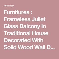 Furnitures : Frameless Juliet Glass Balcony In Traditional House Decorated With Solid Wood Wall Decoration Art As Well As Glass And Iron Frame On The Windows The Romantic Juliet Balcony Sliding Door. Doors. Hanging Baskets.