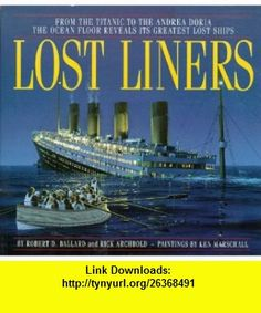 Lost Liners (9780786883844) Robert D. Ballard, Rick Archbold, Ken Marschall , ISBN-10: 0786883847  , ISBN-13: 978-0786883844 ,  , tutorials , pdf , ebook , torrent , downloads , rapidshare , filesonic , hotfile , megaupload , fileserve