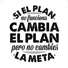 Se o teu Plano não funciona, muda de Plano, mas nunca o teu objectivo, a tua meta!