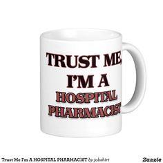 Trust Me I'm A HOSPITAL PHARMACIST Classic White Coffee Mug