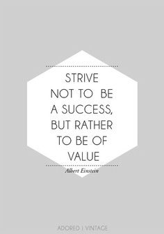 strive not to be a success but rather to be of value // albert einstein