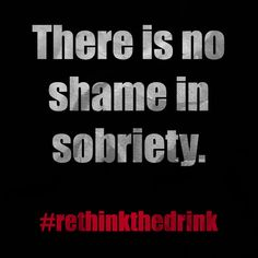 There is no shame in sobriety. #sober #sobriety #recovery #alcoholism #alcohol #rethinkthedrink