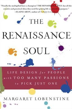 The Renassiance Soul: Life Design for People with Too Many Passions to Pick Just One by Margaret Lobenstine
