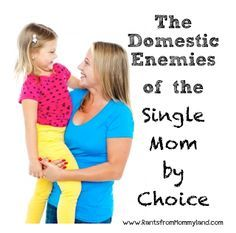 RANTS FROM MOMMYLAND: Domestic Enemies of the Single Mom by Choice - Find more inspiration at www.facebook.com/singleMOMentum
