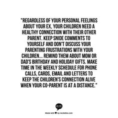 "Regarding your personal feelings about your ex.Keep snide comments to yourself and don't discuss your parenting frustrations with your children"" How To Make Divorce And Custody Arrangement Less Stressful For Your Kids (if you really cared about them). Divorced Parents Quotes, Divorce Quotes, Step Parenting, Parenting Quotes, Parenting Advice, Quotes To Live By, Me Quotes, Qoutes, Father Quotes"