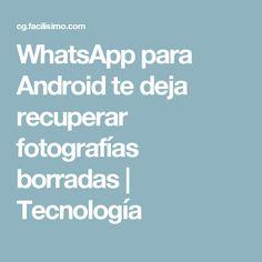 WhatsApp para Android te deja recuperar fotografías borradas | Tecnología