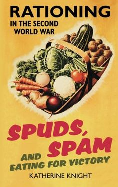 Spuds, Spam and Eating for Victory: Rationing in the Second World War Poster ~