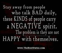 negative people.  People who post about negative people in their lives over and over again, might need to look in the mirror and see that they are the ones that are negative.