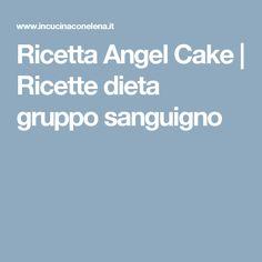 Ricetta Angel Cake   Ricette dieta gruppo sanguigno