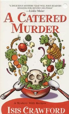A Catered Murder (Mystery with Recipes, book 1) by Isis Crawford