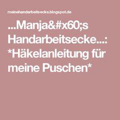 ...Manja`s Handarbeitsecke...: *Häkelanleitung für meine Puschen*