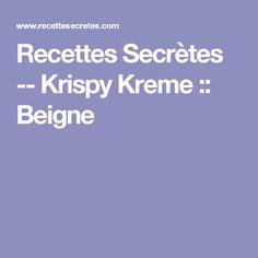 Recettes Secrètes -- Krispy Kreme ::  Beigne Valeur Nutritive, Nutrition, Krispy Kreme, Tacos, Desserts, Food, Beige, Biscuits, Muffins
