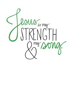 Jesus is my strength and my song.