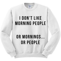 Crewneck I Don't Like Morning People Sweater Jumper Pullover Funny Saying Phrase Slogan Quote Womens Ladies Outfit Oversized