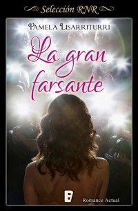 La gran farsante // Pamela Lisarriturri // Romance actual // Novela romántica de Selección RNR