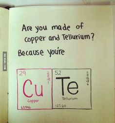 I don't like chemistry , but this is hell of a pick up line!