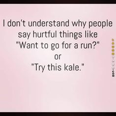 "Humor Fitness Humor I don't understand why people say hurtful things like, ""Want to go for a run?"" or ""Try this kale.""Fitness Humor I don't understand why people say hurtful things like, ""Want to go for a run?"" or ""Try this kale. Memes Humor, Diet Humor, Gym Humor, Workout Humor, Exercise Humor, Fitness Memes, Fitness Motivation, Funny Fitness, Humour Fitness"