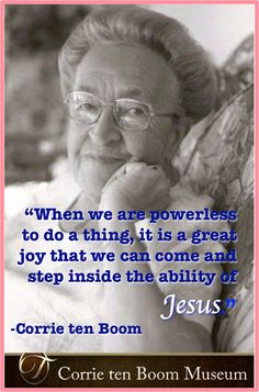 ten Boom: when we are powerless to do a thing, it is a great joy...