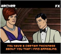 Archer. This one is for Joe because he uses this line on me all the time. lmao!