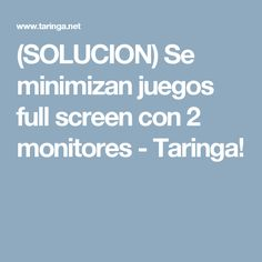 (SOLUCION) Se minimizan juegos full screen con 2 monitores - Taringa!