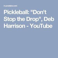 "Pickleball: ""Don't Stop the Drop"", Deb Harrison - YouTube"