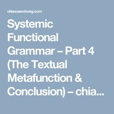 Systemic Functional Grammar – Part 4 (The Textual Metafunction & Conclusion) – chiasuanchong