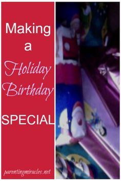 Making a Holiday Birthday Special