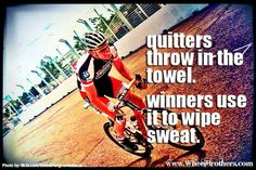 """""""Quitters throw in the towel. Winners use it to wipe sweat."""" #quote #inspiration #cycling"""