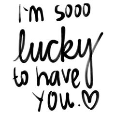 """Love Quotes : QUOTATION – Image : Quotes Of the day – Description Love quote idea – """"I am sooo lucky to have you."""" {Courtesy of Quotes Words Sayings} Sharing is Caring – Don't forget to share this quote ! Valentine's Day Quotes, Bff Quotes, Boyfriend Quotes, Best Friend Quotes, Cute Quotes, Lucky Quotes, Quotes For Your Girlfriend, Qoutes, Boyfriend Shirt"""