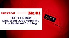 33e63a6544b9 Guest Post The Top 5 Most Dangerous Jobs Requiring Fire Resistant Clothing  Workwear