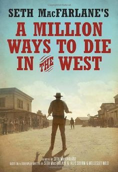 Seth MacFarlane's A Million Ways to Die in the West: A Novel by Seth MacFarlane, 2014