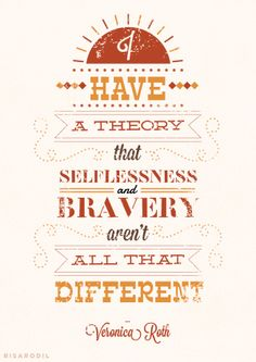 """I have a theory that selflessness and bravery aren't all that different."" 