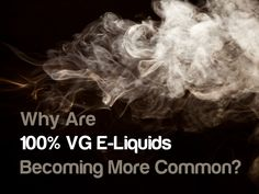 Why are 100% E-Liquids becoming more common?