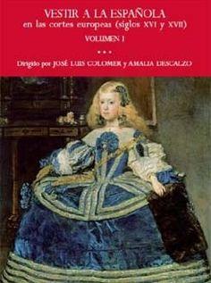 Vestir a la española en las cortes europeas (siglos XVI y XVII) / dirigido por José Luis Colomer y Amalia Descalzo