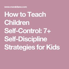How to Teach Children Self-Control: 7+ Self-Discipline Strategies for Kids