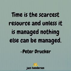 """♥️︎ TIME IS ...  """"Time is the scarcest resource and unless it is managed nothing else can be managed""""  Do you agree?  ♡ Jacs"""