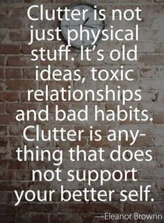 Declutter every area of life and not looking back! Bye bye all things that are not positive, good for me and Godly!