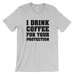 I Drink Coffee for your Protection Unisex short sleeve t-shirt