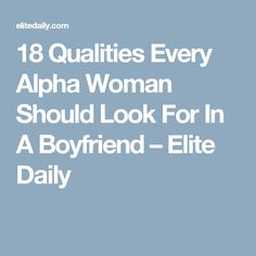 18 Qualities Every Alpha Woman Should Look For In A Boyfriend – Elite Daily