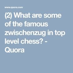 (2) What are some of the famous zwischenzug in top level chess? - Quora