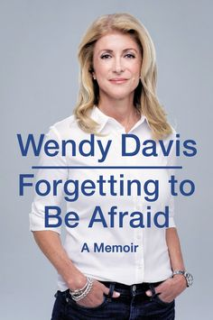 "Forgetting to Be Afraid: A Memoir by Wendy Davis (2014). Davis served in the Texas Senate from 2009-2015. ""In June of 2013, [Davis] became an overnight political sensation when she singlehandedly filibustered Governor Rick Perry's sweeping anti-abortion bill. Her personal story is just as remarkable … Refreshing and forthright, [this book] is a deeply moving testament to the enduring power of the American Dream."" (Website)"