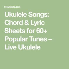 Ukulele Songs: Chord & Lyric Sheets for 60+ Popular Tunes – Live Ukulele