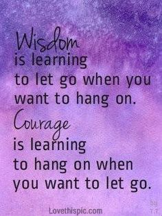 wisdom and courage life quotes quotes positive quotes quote life positive purple wise advice wisdom life lessons positive quote