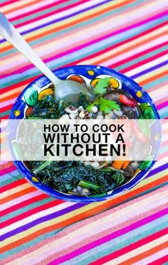 HOW TO COOK WITHOUT A KITCHEN!