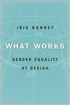 Amazon.com: What Works: Gender Equality by Design (9780674089037): Iris Bohnet: Books