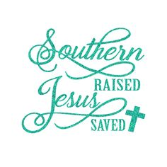 Southern Raised and Jesus Saved Iron On Decal by GirlsLoveGlitter on Etsy