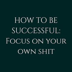 Focus on your own shit.