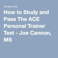 How to Study and Pass The ACE Personal Trainer Test - Joe Cannon, MS
